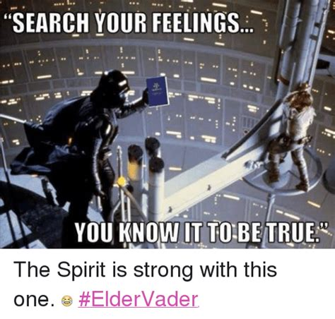 Search True 25 Best Memes About Search Your Feelings You It To Be True Search Your