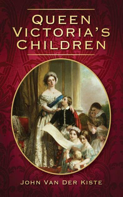 queen victoria s children by john van der kiste paperback barnes noble 174