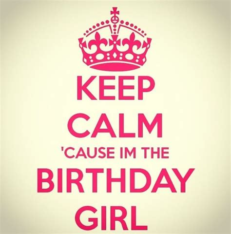 Keep Calm Birthday Quotes Keep Calm Cause I M The Birthday Girl My Pins Pinterest