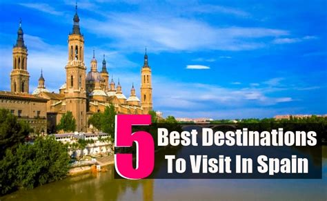 best destinations to visit 5 best destinations to visit in spain travel me guide
