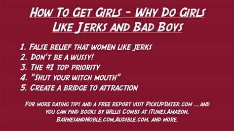 why do like how to get why do like jerks and bad boys