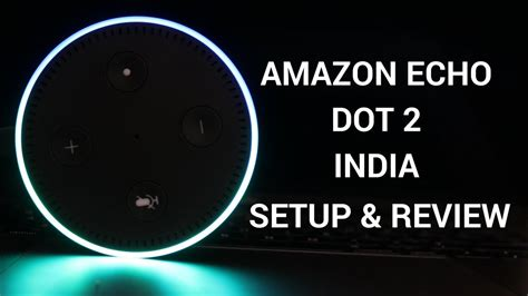 amazon echo dot review amazon echo dot 2 india setup and review your 1
