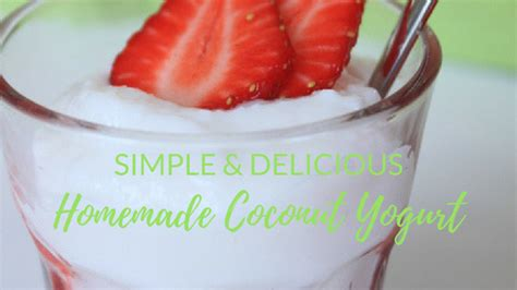 Yogurt Detox Benefits by How To Make Coconut Yogurt Benefits Of Fermented
