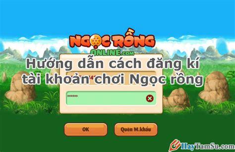 huong dan mod game ngoc rong online hướng dẫn c 225 ch đăng k 237 t 224 i khoản chơi ngọc rồng