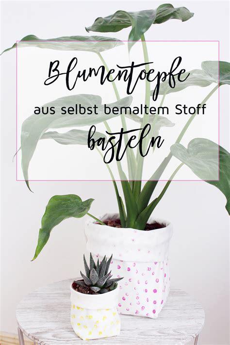 Blumentopf Bemalen Anleitung by Blument 246 Pfe Aus Stoff Selber Machen Diy Anleitung