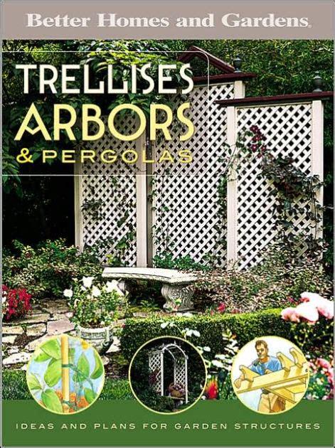 better homes and gardens trellis juniper trellises arbors and pergolas by better homes gardens paperback barnes noble 174