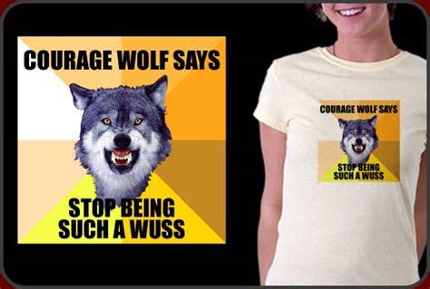 Wolf T Shirt Meme - courage wolf shirt