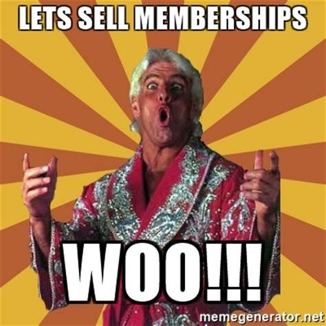 Woo Girls Meme - lets sell memberships woo ric flair meme generator