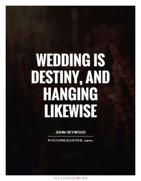 wedding is destiny and hanging likewise picture quotes - Wedding Quotes Destiny