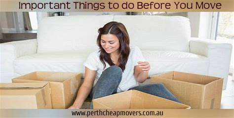 9 necessary things to do before you move into your new professional removalists in perth archives