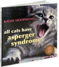 all cats have aspergers all cats have asperger syndrome by kathy hoopmann