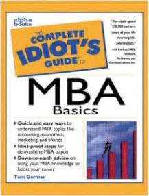 Basic Knowledge Of Mba by The Complete Idiot S Guide To Mba Basics Free Ebooks