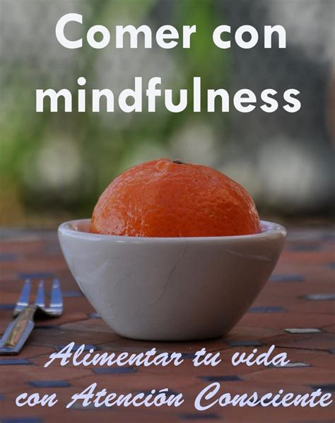 comer con mindfulness 8491112049 mindfulness al comer mindfulness compasi 243 n y cuidados