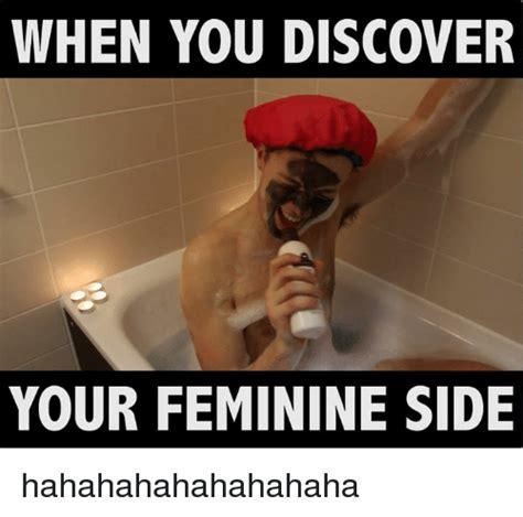 When You Memes - 25 best memes about feminine side feminine side memes