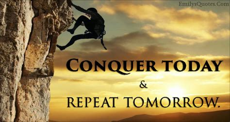 conquer my conquer today and repeat tomorrow popular inspirational