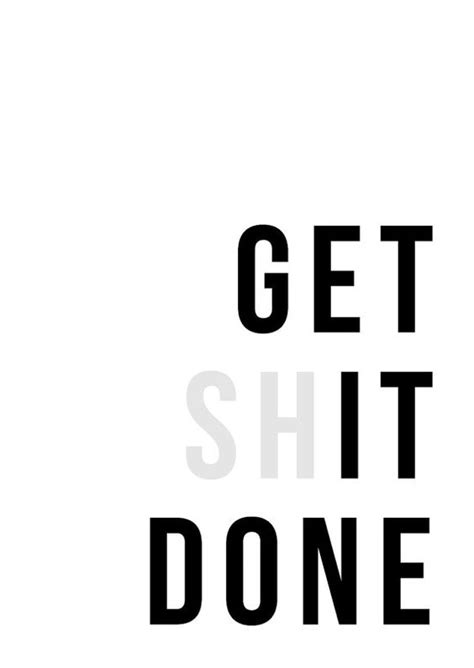 how to get sh t done why need to stop doing everything so they can achieve anything books get sh it done print prints quote print print