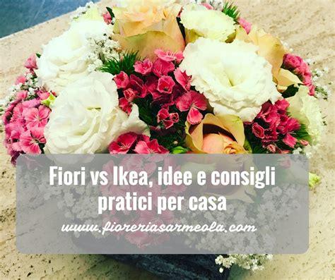 fiori ikea fiori vs ikea idee e consigli pratici per casa idee fiorite