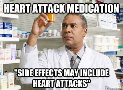 Heart Attack Meme - heart attack medication quot side effects may include heart