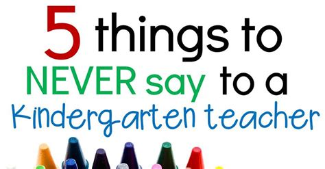 5 Things To About by 5 Things To Never Say To A Kindergarten The
