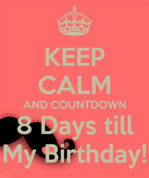 Countdown To My Birthday Quotes Countdown 8 Days Till My Birthday L Loe Mymy Pinterest