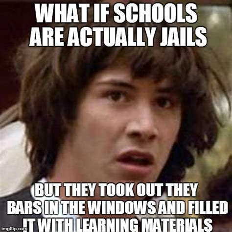 Schools Out Meme - conspiracy keanu meme imgflip