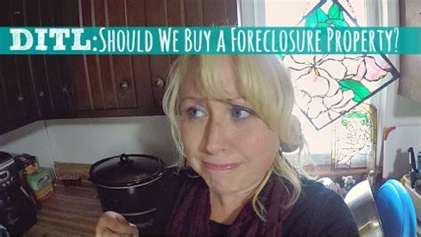 should i buy foreclosure house day in the life should we buy a foreclosure property