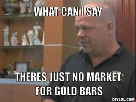 Pawn Star Memes - gold mining suit memes