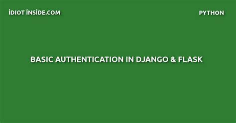 django tutorial user authentication basic authentication in django flask idiotinside com
