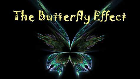 The Butterfly Effect the butterfly effect