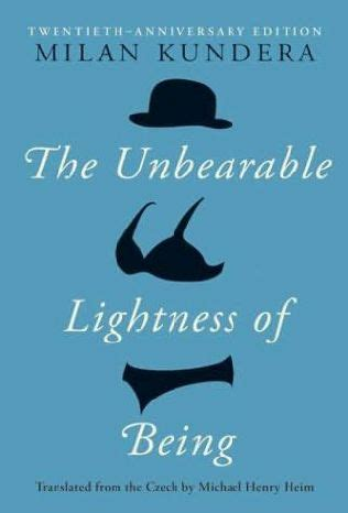 the unbearable lightness of being the unbearable lightness of being by milan kundera