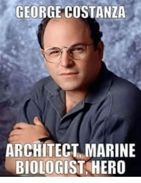 Costanza Meme - george costanza architect marine biologist hero george