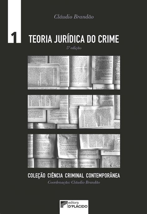 Teoria Jurídica do Crime - Volume 1 - 5 Edição