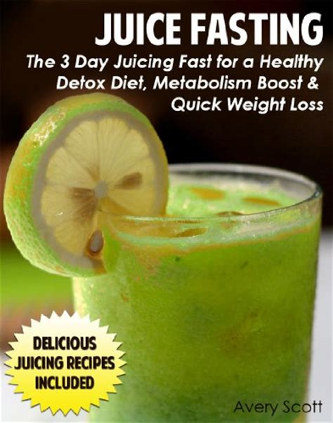 Detox Diet To Boost Weight Loss by Discover The Book Juice Fasting The 3 Day Juicing Fast