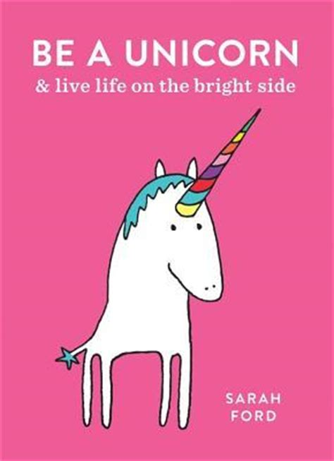 be a unicorn live on the bright side books be a unicorn and live on the bright side by ford