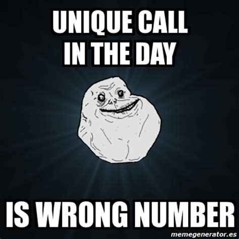 Wrong Number Meme - meme forever alone unique call in the day is wrong