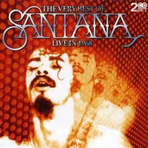 best santana album the best of santana live in 1968 album by santana