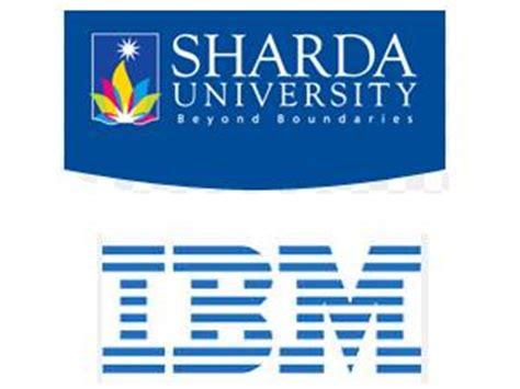 Sharda Mba Admission 2017 by Sharda Partners With Ibm To Launch Mba Program