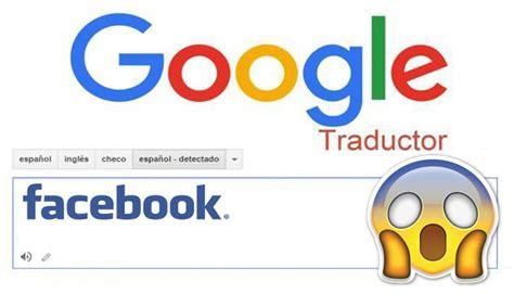 imagenes traductor google google translate esto sucede si escribes quot facebook quot en el