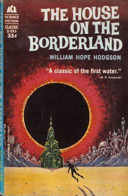 the house on the borderland and other mysterious places the collected fiction of william hodgson volume 2 books the house on the borderland by william hodgson