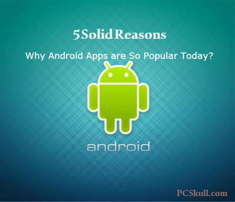 Why Android Is Popular by 5 Solid Reasons Why Android Apps Are So Popular Today