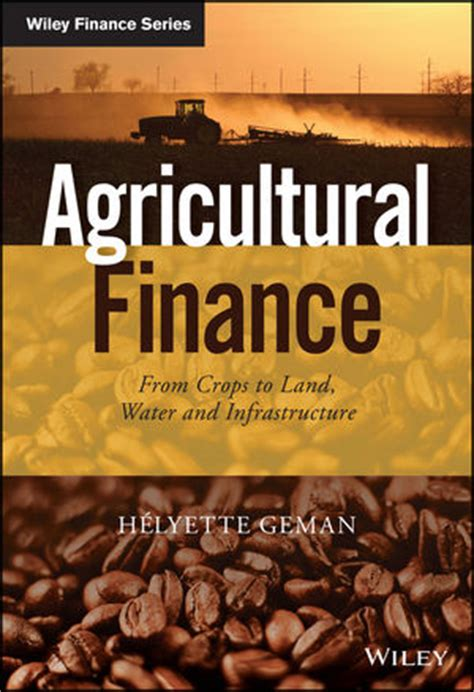 Agricultural Finance From Crops To Land Water And Ebook E Book wiley agricultural finance from crops to land water and infrastructure helyette geman
