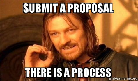 Submit A Meme - submit a proposal there is a process one does not simply