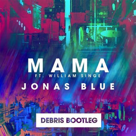 download mp3 mama jonas blue jonas blue ft william singe mama debris bootleg