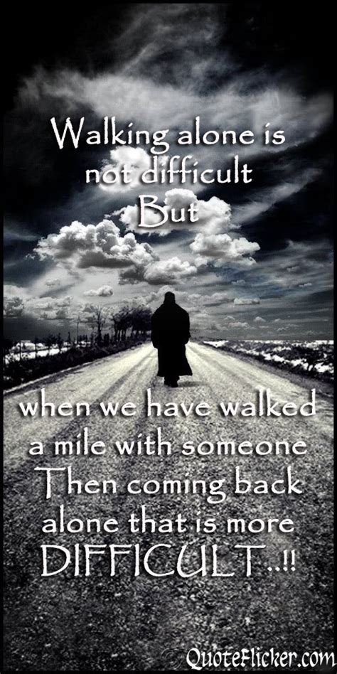 walking alone quotes never walk alone quotes quotesgram