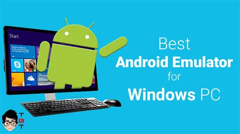 pc android emulator best android emulator for pc windows 10 8 1 8 7