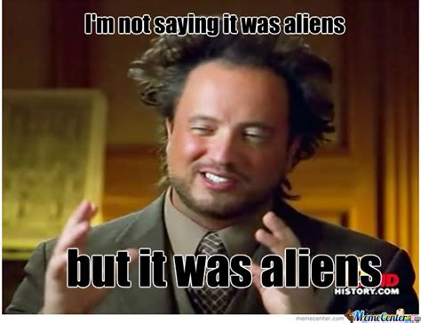 It Was Aliens Meme - some special people 23thorns
