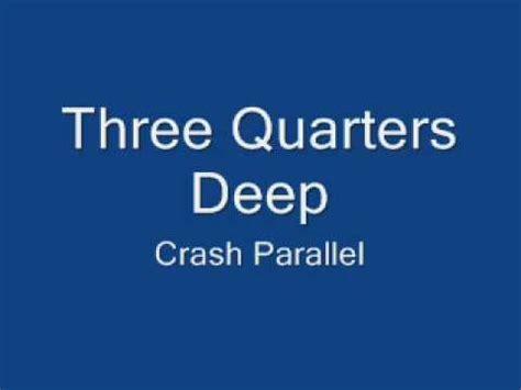crash parallel three quarters deep crash parallel youtube