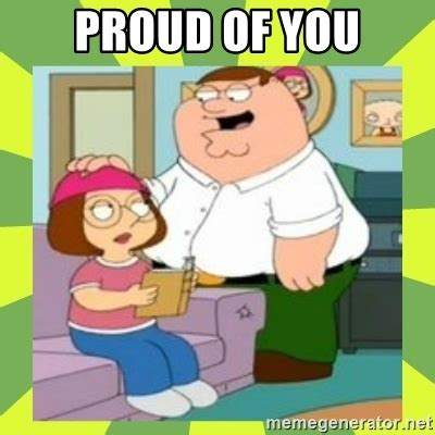 Proud Of You Meme - proud of you family guy meme generator