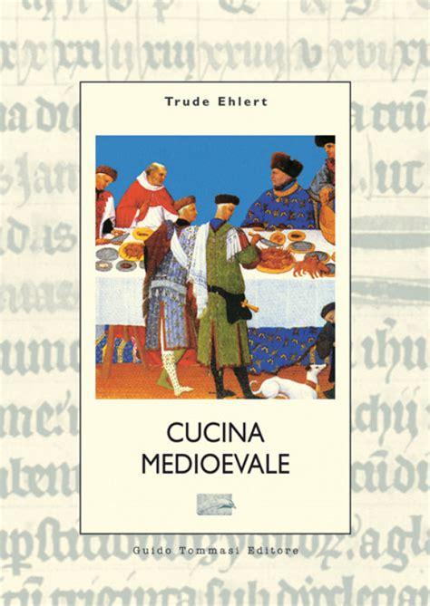 ricette di cucina medievale cucina medievale la cucina nella storia