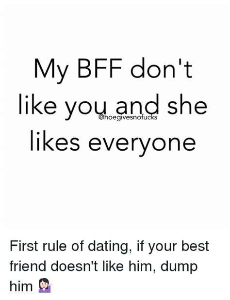 my bff don t like you and she likes everyone first rule of